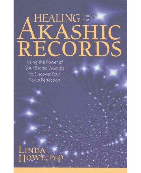 Healing Through the Akashic Records : Using the Power of Your Sacred Wounds to Discover Your Soul's - image 1 of 1