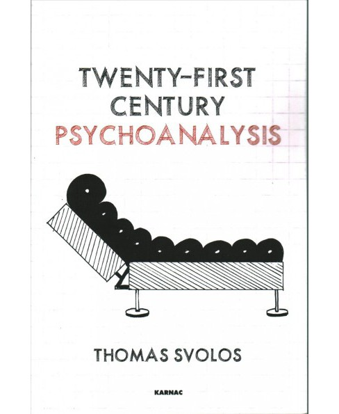 Twenty-First Century Psychoanalysis (Paperback) (Thomas Svolos) - image 1 of 1