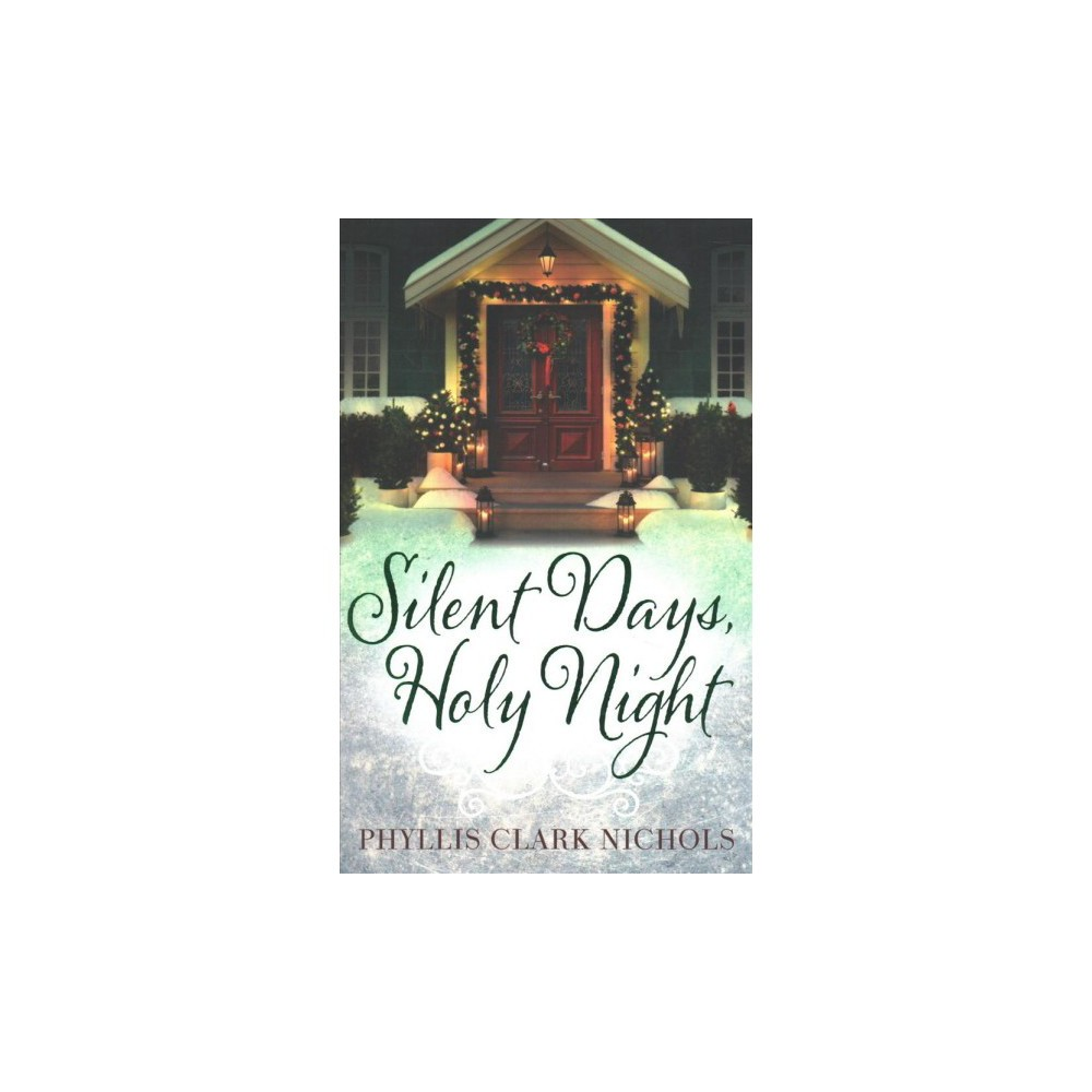 Silent Days, Holy Night - by Phyllis Clark Nichols (Paperback)