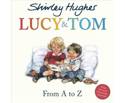 From a to Z -  (Lucy and Tom) by Shirley Hughes (Paperback) - image 1 of 1