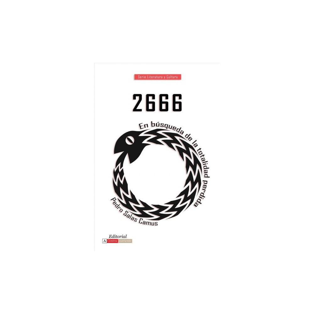 2666 : En búsqueda de la totalidad perdida/ In Search of the Lost Whole - (Paperback)
