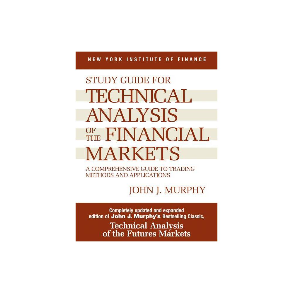 Study Guide To Technical Analysis Of The Financial Markets New York Institute Of Finance S By John J Murphy Paperback