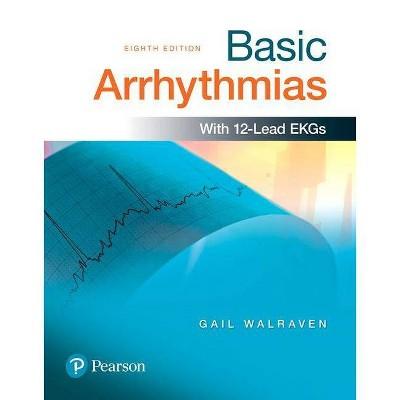 Basic Arrhythmias - 8th Edition by  Gail Walraven (Paperback)