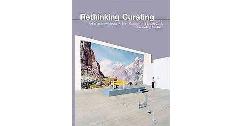 Rethinking Curating : Art After New Media (Paperback) (Beryl Graham & Sarah Cook) - image 1 of 1