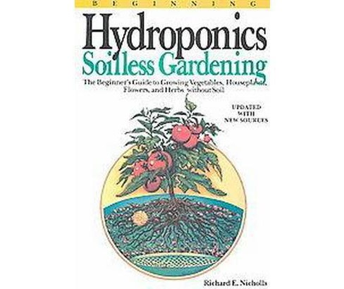 Beginning Hydroponics : Soilless Gardening : A Beginner's Guide to Growing Vegetables, House Plants, - image 1 of 1