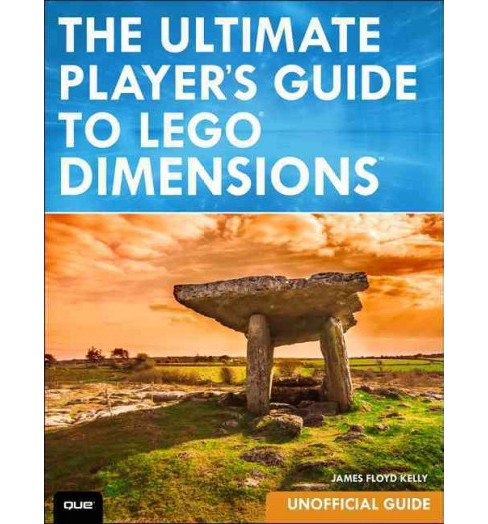 Ultimate Player's Guide to Lego Dimensions : Unofficial Guide (Paperback) (James Floyd Kelly) - image 1 of 1