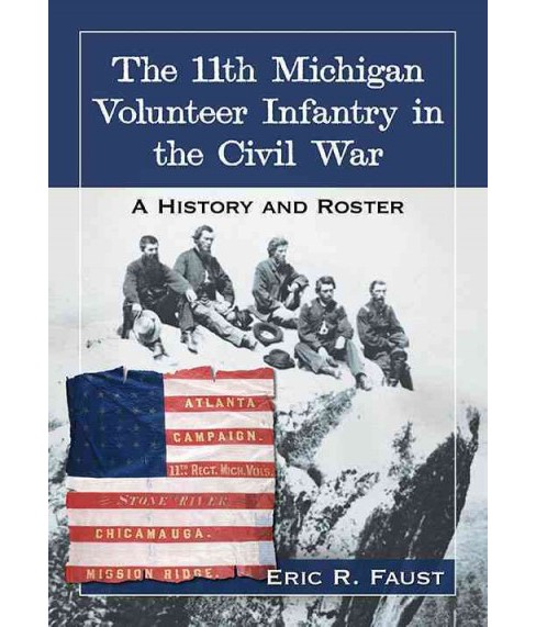 11th Michigan Volunteer Infantry in the Civil War : A History and Roster (Paperback) (Eric R. Faust) - image 1 of 1