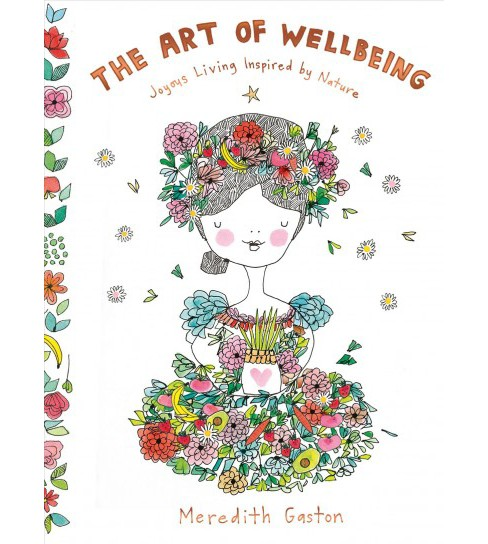 Art of Wellbeing : Joyous Living Inspired by Nature (Hardcover) (Meredith Gaston) - image 1 of 1