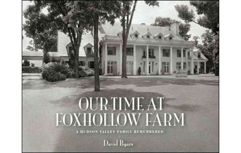 Our Time at Foxhollow Farm : A Hudson Valley Family Remembered (Hardcover) (David Byars) - image 1 of 1