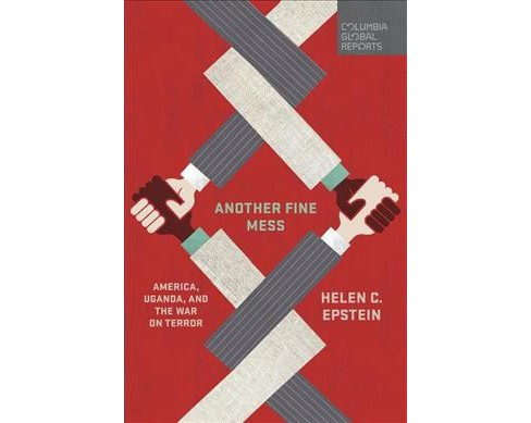 Another Fine Mess : America, Uganda, and the War on Terror -  by Helen C. Epstein (Paperback) - image 1 of 1