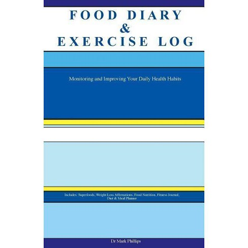 Food Diary & Exercise Log. Monitoring and Improving Your Daily Health Habits. Includes - (Paperback) - image 1 of 1