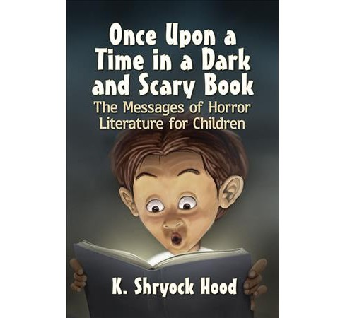 Once Upon a Time in a Dark and Scary Book : The Messages of Horror Literature for Children - (Paperback) - image 1 of 1