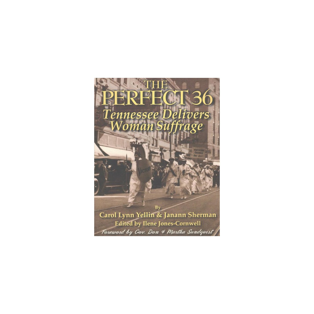 Perfect 36 : Tennessee Delivers Woman Suffrage (Paperback) (Carol Lynn Yellin & Ph.D. Janann Sherman)