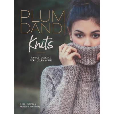 Plum Dandi Knits - by Alicia Plummer & Melissa Schaschwary (Paperback)