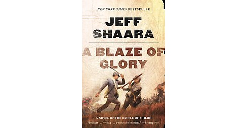 Blaze of Glory : A Novel Of The Battle Of Shiloh (Reprint) (Paperback) (Jeff Shaara) - image 1 of 1