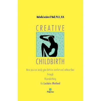 Creative Childbirth - by  Michell LeClaire O'Neill (Paperback)