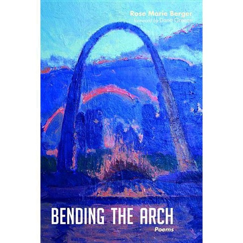Bending the Arch - by  Rose Marie Berger (Paperback) - image 1 of 1