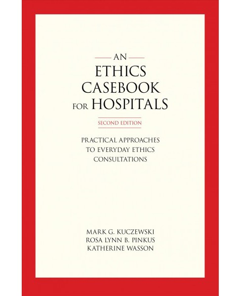 Ethics Casebook for Hospitals : Practical Approaches to Everyday Ethics Consultations -  (Paperback) - image 1 of 1