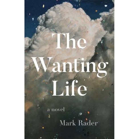 The Wanting Life - by  Mark Rader (Paperback) - image 1 of 1