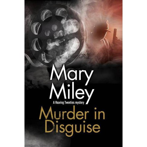 Murder in Disguise - (Roaring Twenties Mystery) by  Mary Miley (Hardcover) - image 1 of 1