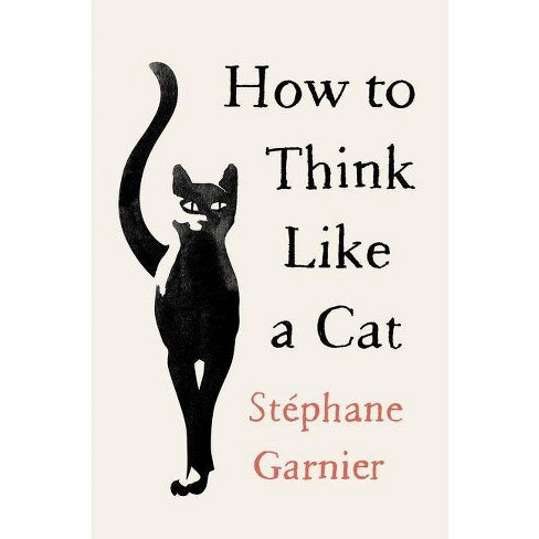 How to Think Like a Cat - by  Stephane Garnier (Hardcover) - image 1 of 1