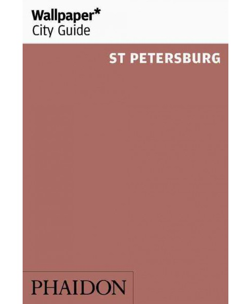 Wallpaper City Guide St Petersburg (Paperback) (Ksenia Samarina) - image 1 of 1