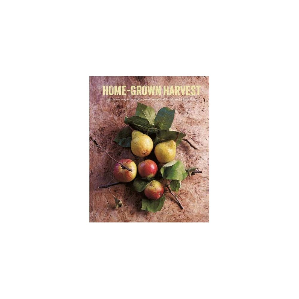 Home-grown Harvest - (Hardcover)