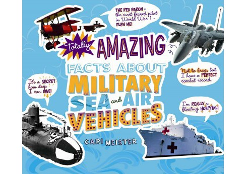Totally Amazing Facts About Military Sea and Air Vehicles (Paperback) (Cari Meister) - image 1 of 1