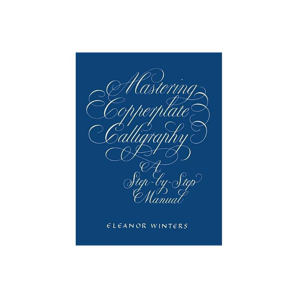 Mastering Copperplate Calligraphy Lettering Calligraphy Typography By Eleanor Winters Paperback