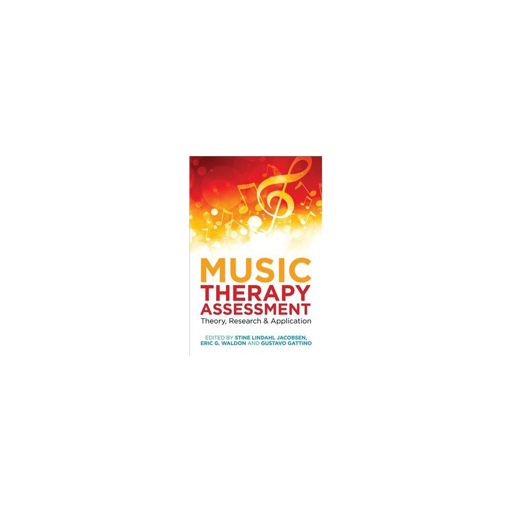 Music Therapy Assessment : Theory, Research, and Application - (Paperback)