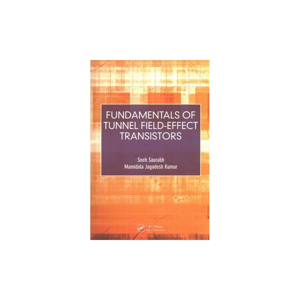 Fundamentals of Tunnel Field-Effect Transistors (Hardcover) (Sneh Saurabh & Mamidala Jagadesh Kumar)