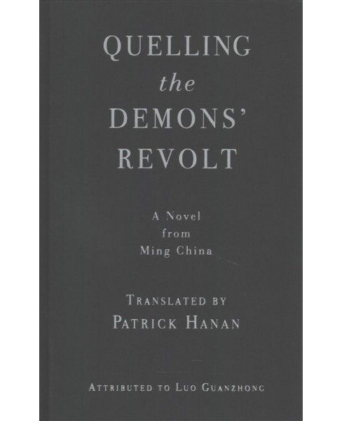 Quelling the Demons' Revolt : A Novel of Ming China (Hardcover) (Guanzhong Luo) - image 1 of 1