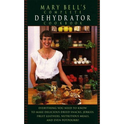 Mary Bell's Comp Dehydrator Cookbook - by Mary Bell & Evie Righter  (Hardcover)
