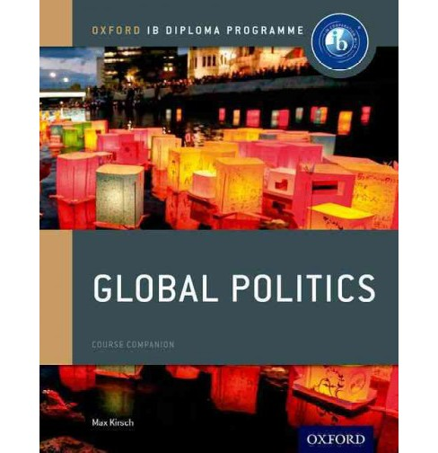 Global Politics : Oxford IB Diploma Programme, Course Companion (Paperback) (Max Kirsch) - image 1 of 1