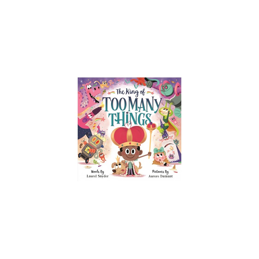 King of Too Many Things - by Laurel Snyder (Hardcover)