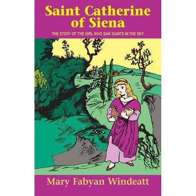 Saint Catherine of Siena - (Stories of the Saints for Young People Ages 10 to 100) by  Mary Fabyan Windeatt (Paperback)