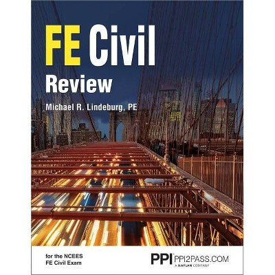 Ppi Fe Civil Review - A Comprehensive Fe Civil Review Manual - by  Michael R Lindeburg (Paperback)