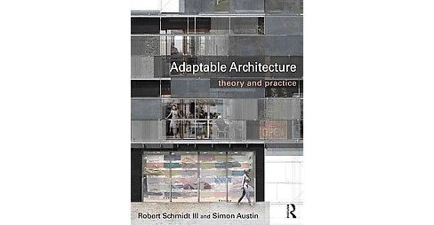 Adaptable Architecture : Theory and practice (Paperback) (Robert Schmidt) - image 1 of 1
