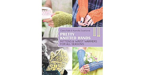 Pretty Knitted Hands : Mittens & Wrist Warmers for All Seasons (Paperback) (Clara Falk & Kamilla - image 1 of 1