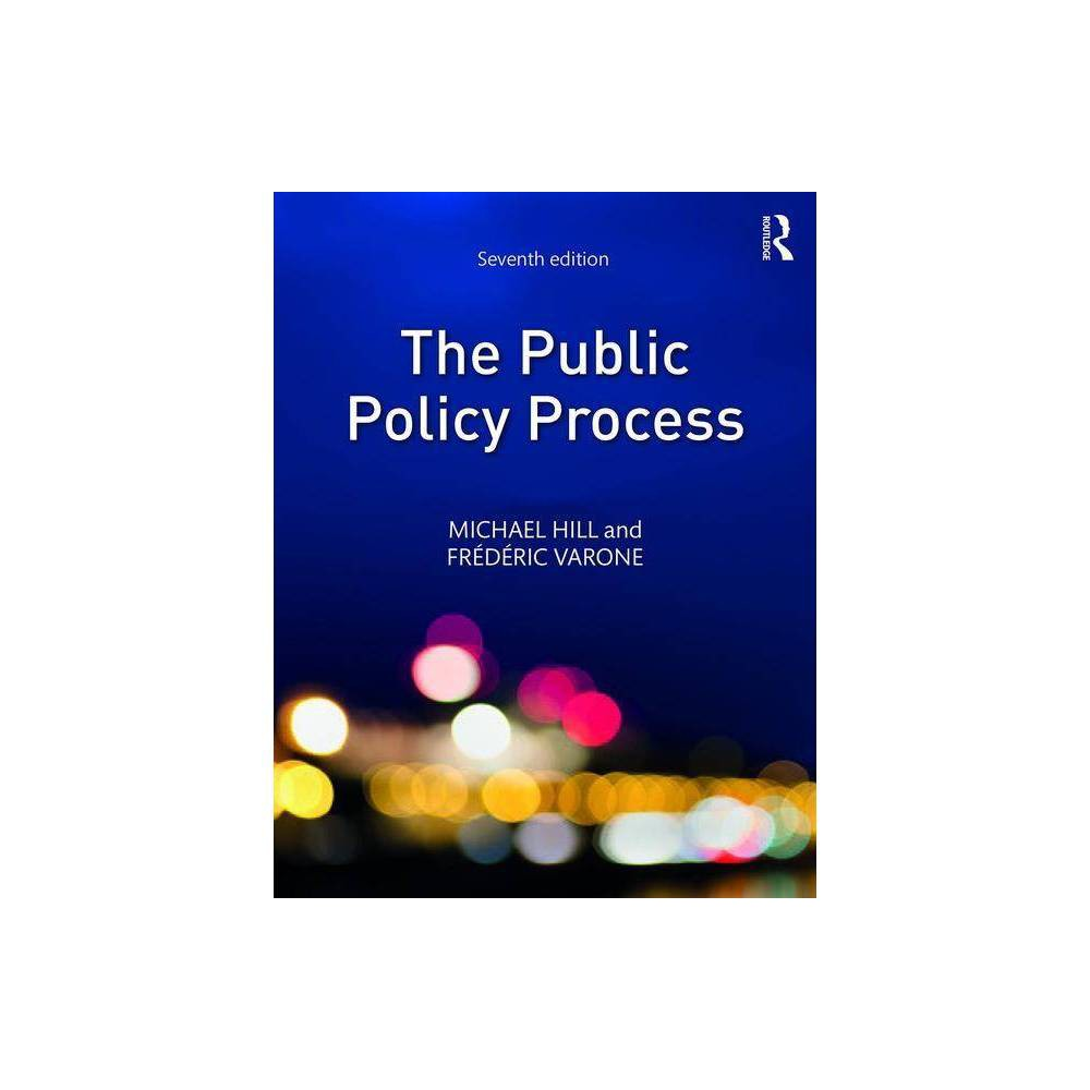 The Public Policy Process 7th Edition By Michael Hill Fr D Ric Varone Paperback