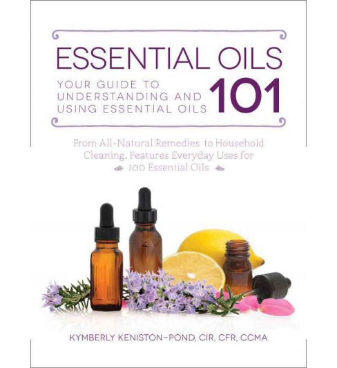 Essential Oils 101 : Your Guide to Understanding and Using Essential Oils (Paperback) (Kymberly - image 1 of 1