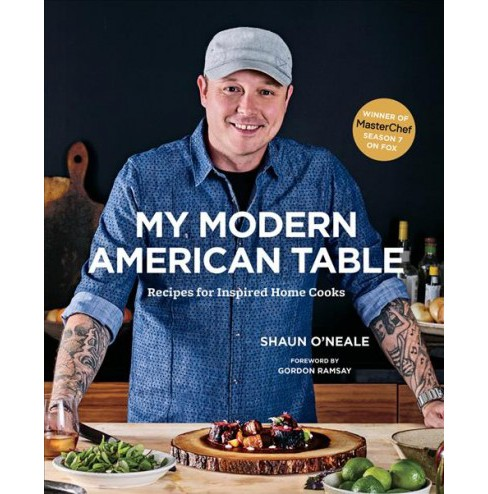 My Modern American Table : Recipes for Inspired Home Cooks -  by Shaun O'neale (Hardcover) - image 1 of 1