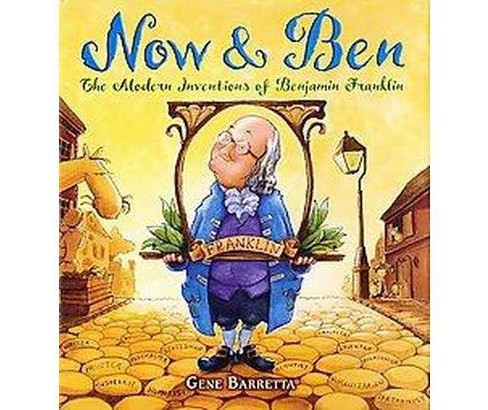 Now & Ben : The Modern Inventions of Benjamin Franklin (Reprint) (Paperback) (Gene Barretta) - image 1 of 1