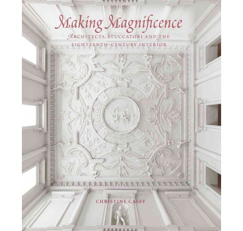 Making Magnificence : Architects, Stuccatori, and the Eighteenth-Century Interior (Hardcover) (Christine - image 1 of 1