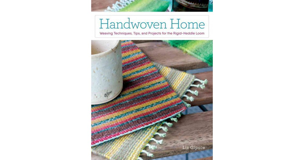 Handwoven Home : Weaving Techniques, Tips, and Projects f...