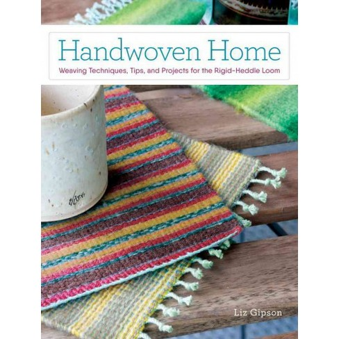 Handwoven Home Weaving Techniques Tips And Projects For The