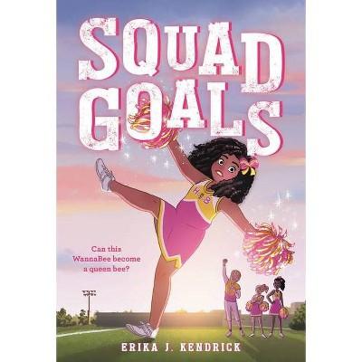 Squad Goals - by Erika J Kendrick (Paperback)