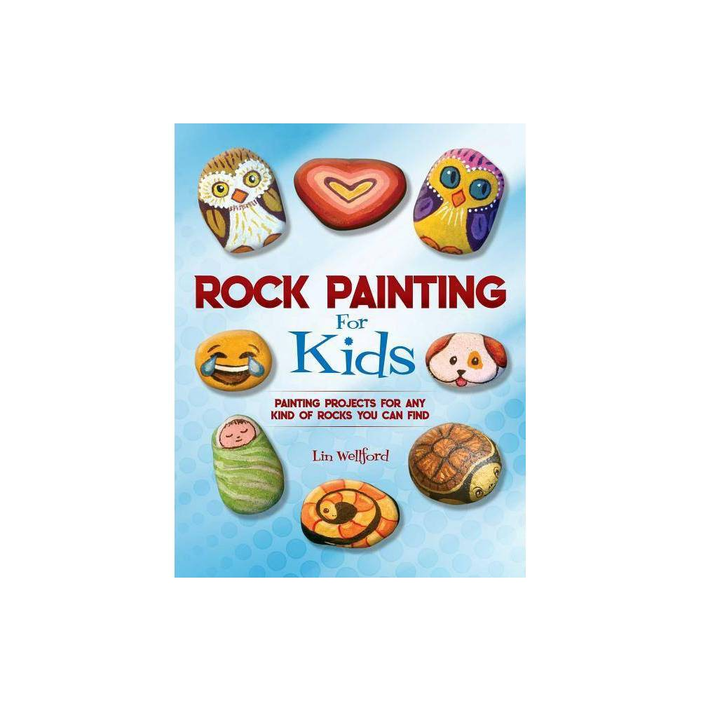 Rock Painting For Kids By Lin Wellford Paperback