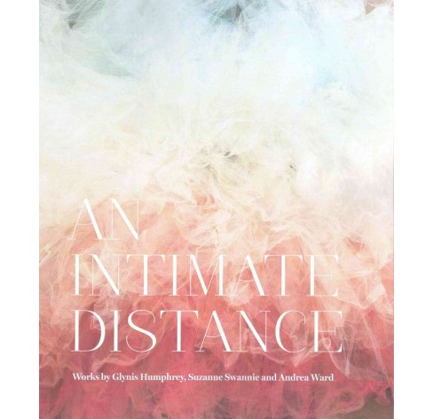 Intimate Distance : Works by Glynis Humphrey, Suzanne Swannie and Andrea Ward (Paperback) (Ingrid - image 1 of 1