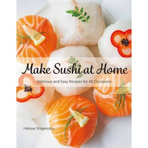Make Sushi at Home: Delicious and Easy Recipes for All Occasions - by  Hatsue Shigenobu (Hardcover) - image 1 of 1